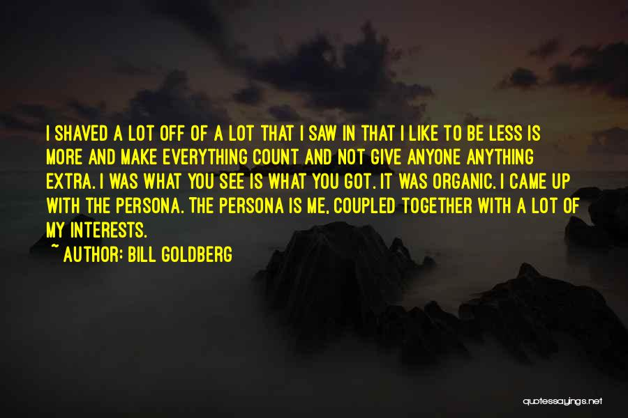 Got To Give It Up Quotes By Bill Goldberg
