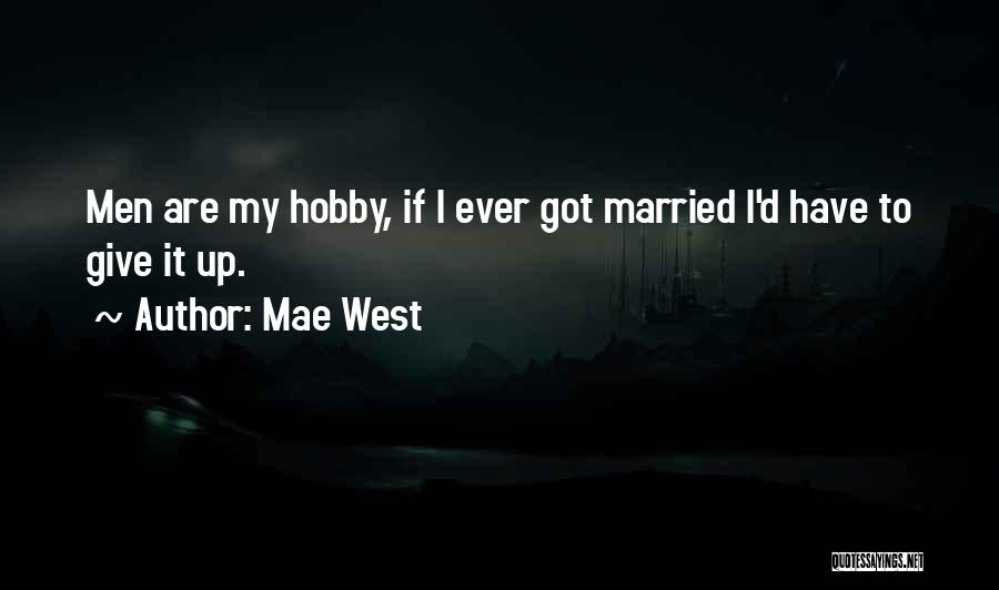 Got To Give It Up Quotes By Mae West