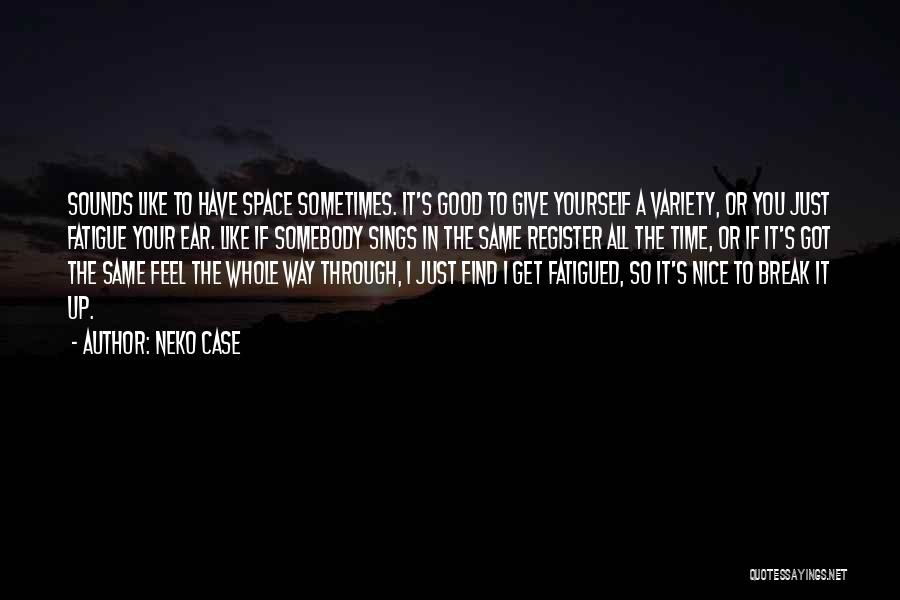 Got To Give It Up Quotes By Neko Case