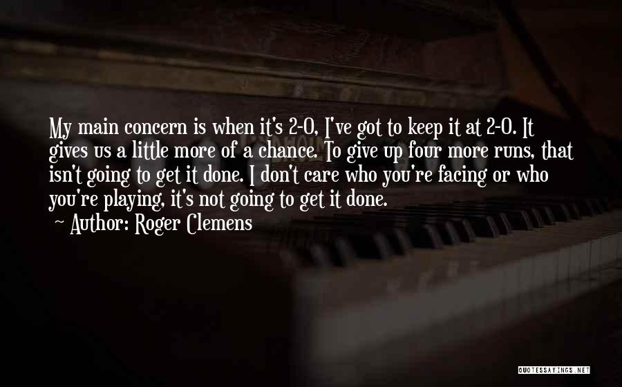 Got To Give It Up Quotes By Roger Clemens