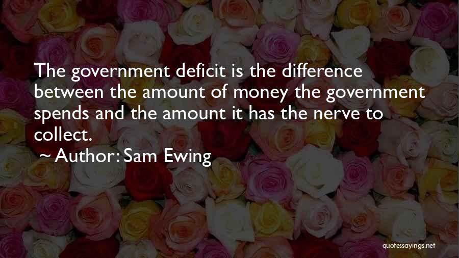 Government Deficit Quotes By Sam Ewing