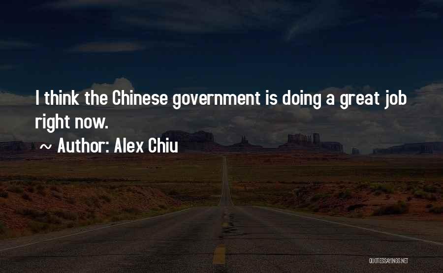 Government Job Quotes By Alex Chiu