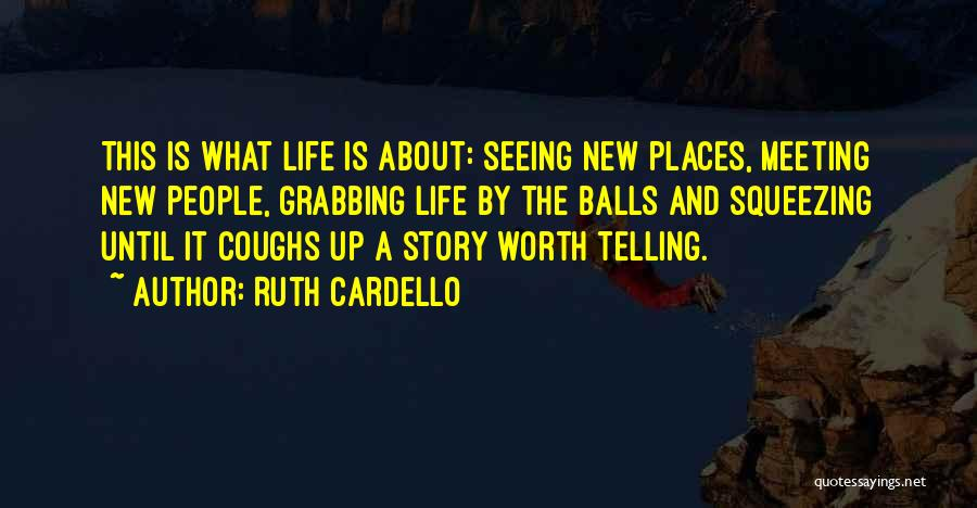 Grabbing Life By The Balls Quotes By Ruth Cardello