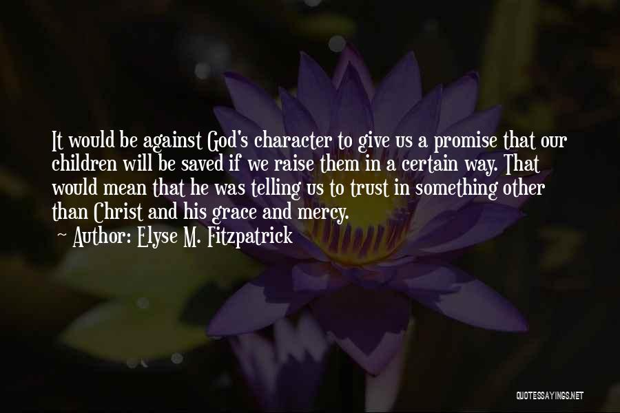 Grace And Mercy Quotes By Elyse M. Fitzpatrick