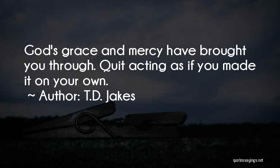 Grace And Mercy Quotes By T.D. Jakes