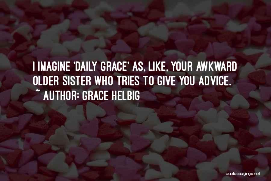 Grace Helbig Quotes 1328315