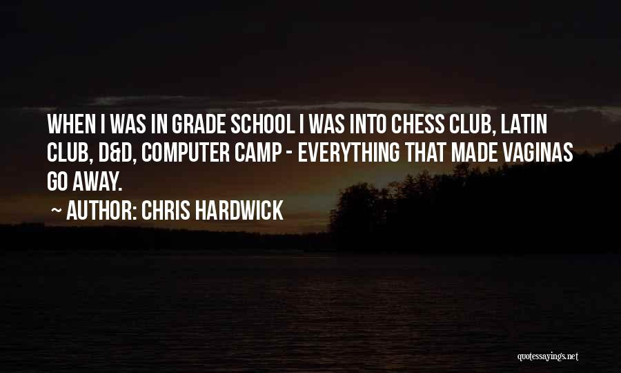 Grade 1 School Quotes By Chris Hardwick