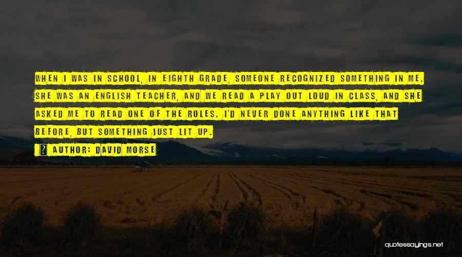 Grade 1 School Quotes By David Morse