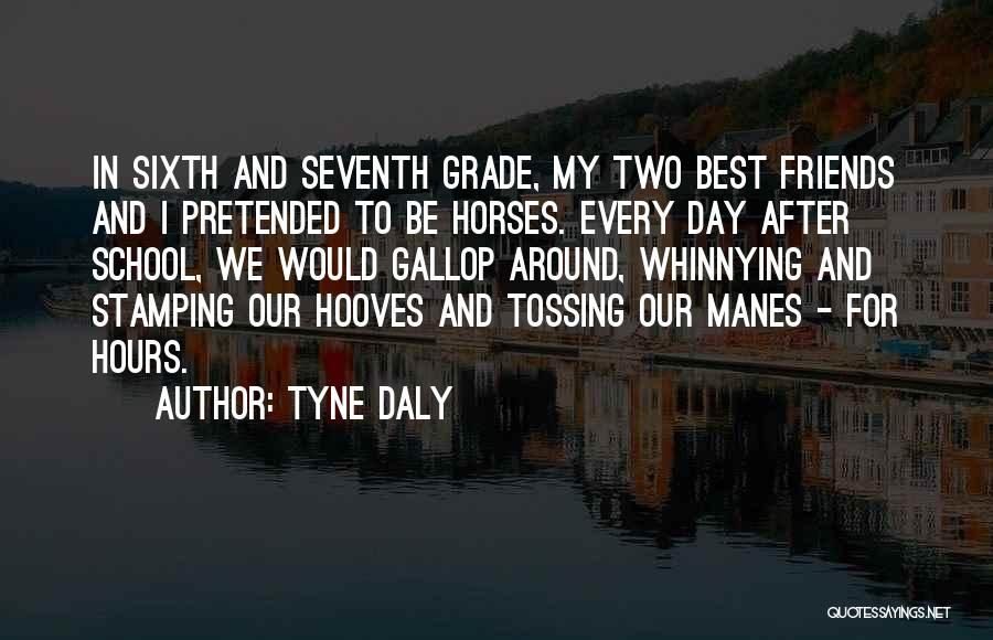 Grade 1 School Quotes By Tyne Daly