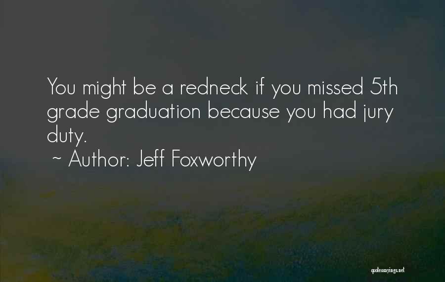 Grade 8 Graduation Quotes By Jeff Foxworthy