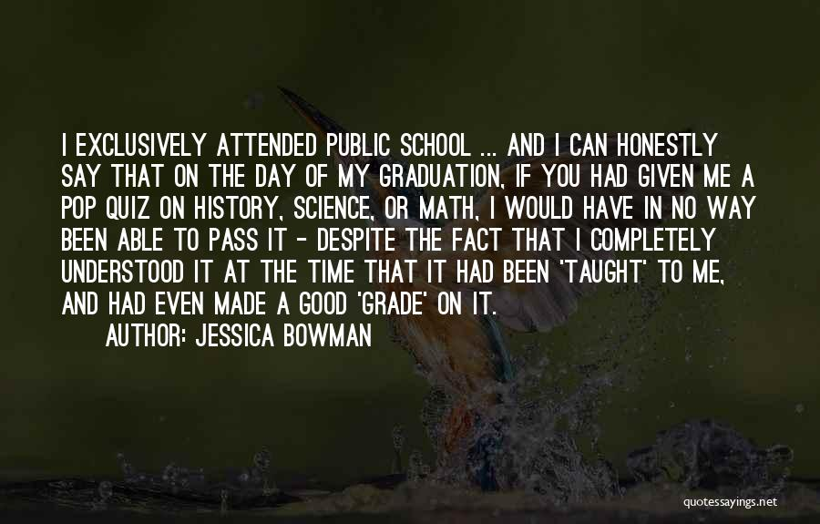 Grade 8 Graduation Quotes By Jessica Bowman