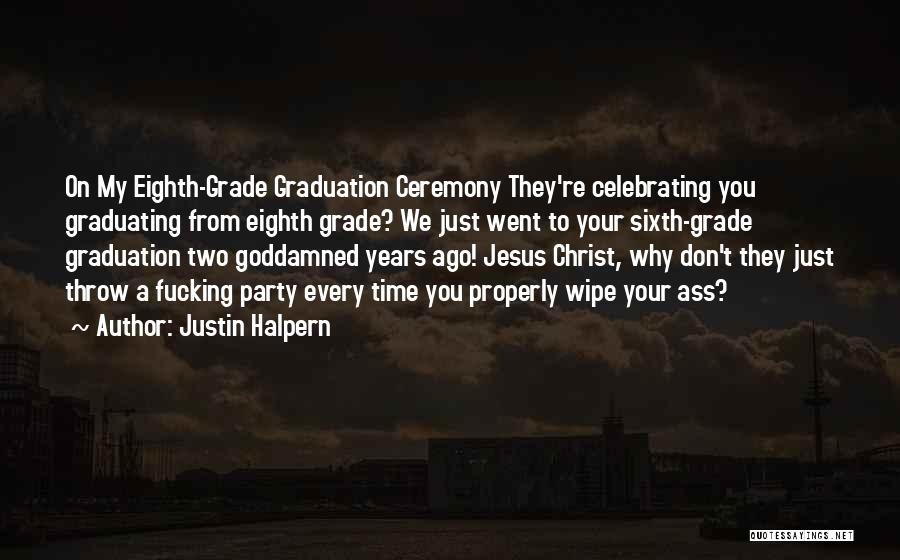 Grade 8 Graduation Quotes By Justin Halpern