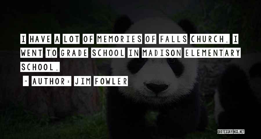 Grade School Memories Quotes By Jim Fowler