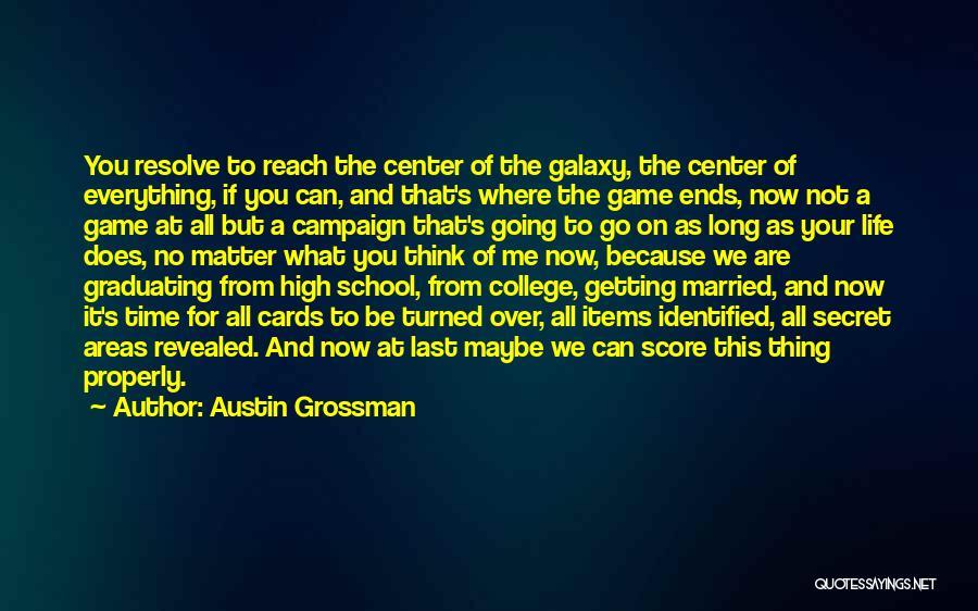 Graduating High School Quotes By Austin Grossman
