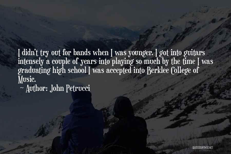 Graduating High School Quotes By John Petrucci