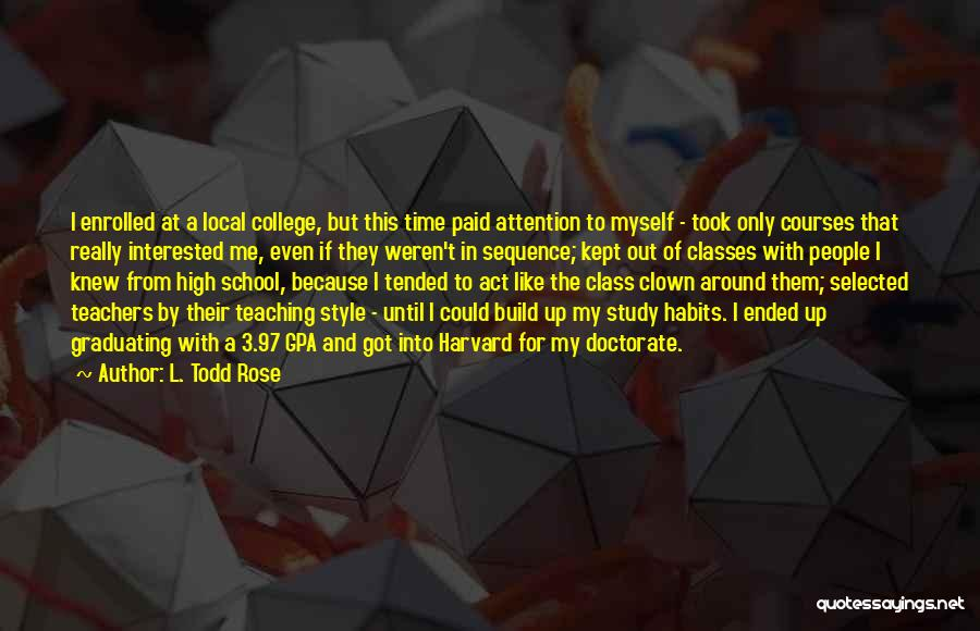 Graduating High School Quotes By L. Todd Rose