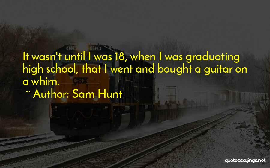 Graduating High School Quotes By Sam Hunt