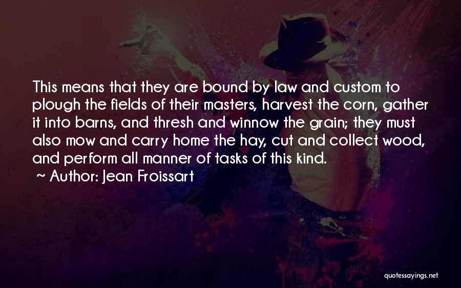 Grain Harvest Quotes By Jean Froissart