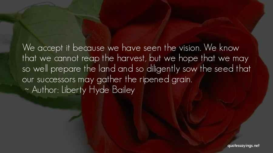 Grain Harvest Quotes By Liberty Hyde Bailey