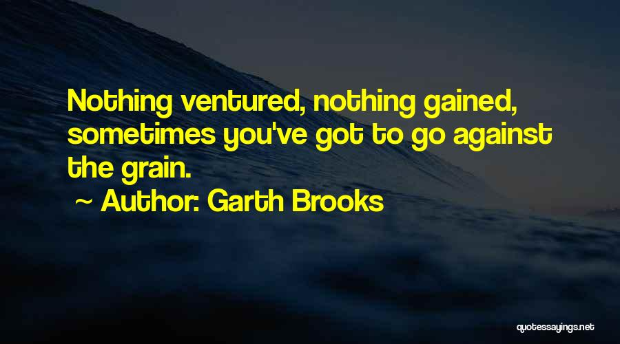 Grain Quotes By Garth Brooks