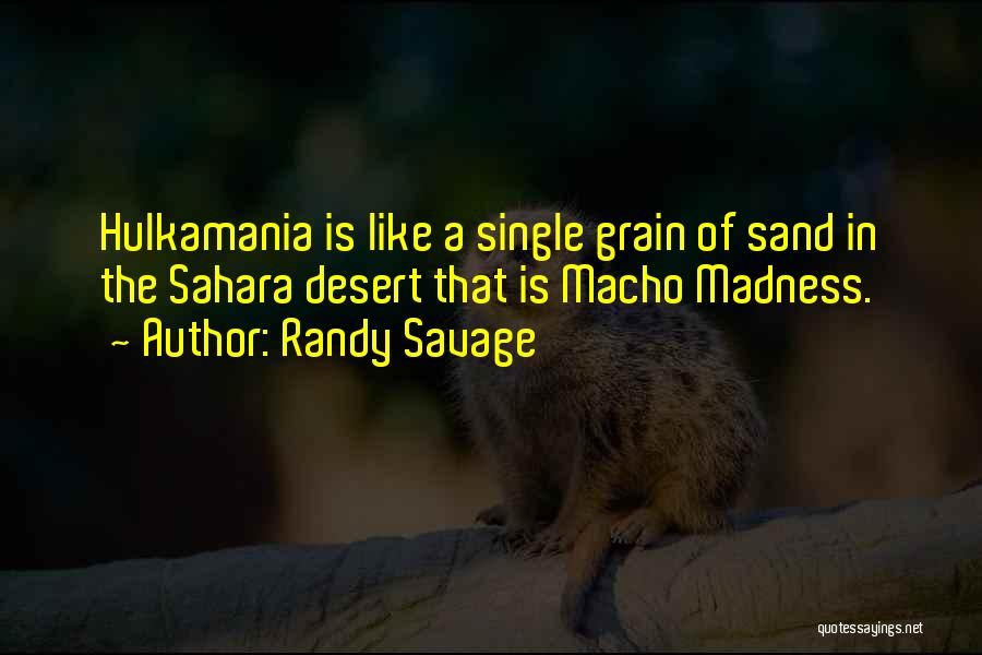 Grain Quotes By Randy Savage