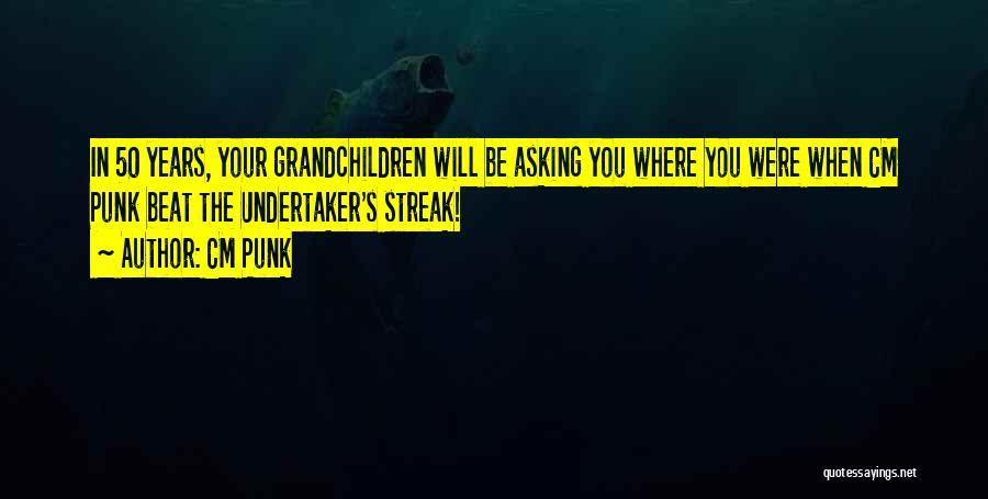 Grandchildren Quotes By CM Punk