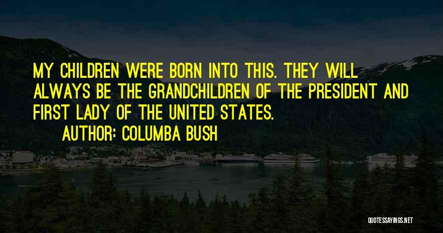 Grandchildren Quotes By Columba Bush