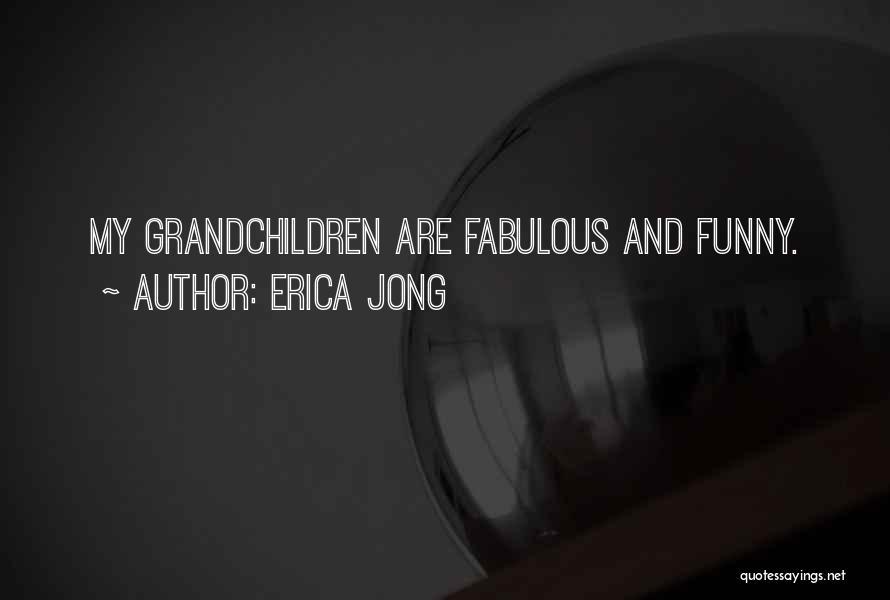 Grandchildren Quotes By Erica Jong