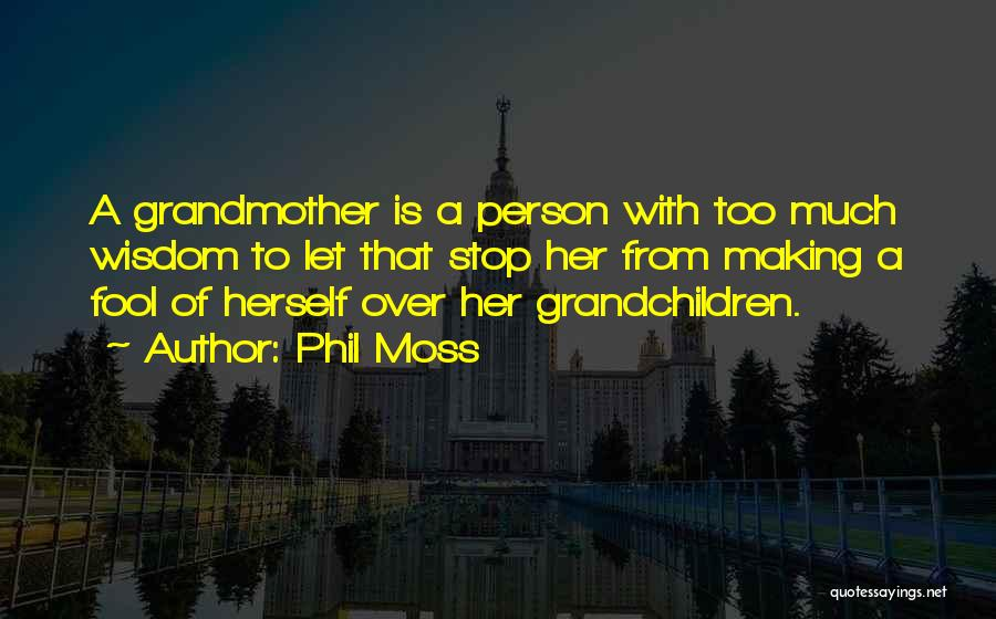 Grandchildren Quotes By Phil Moss