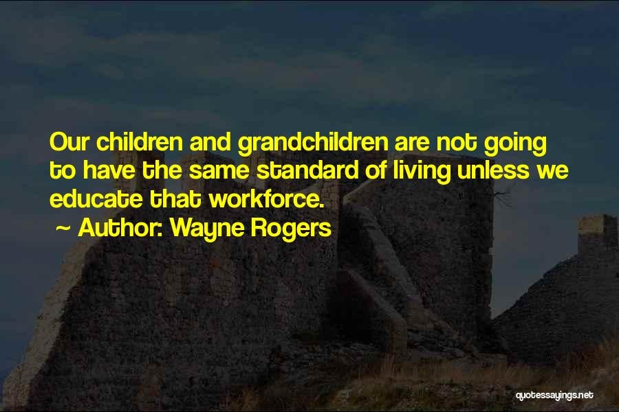 Grandchildren Quotes By Wayne Rogers