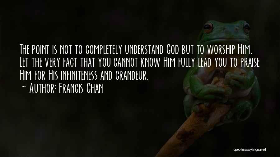 Grandeur Quotes By Francis Chan