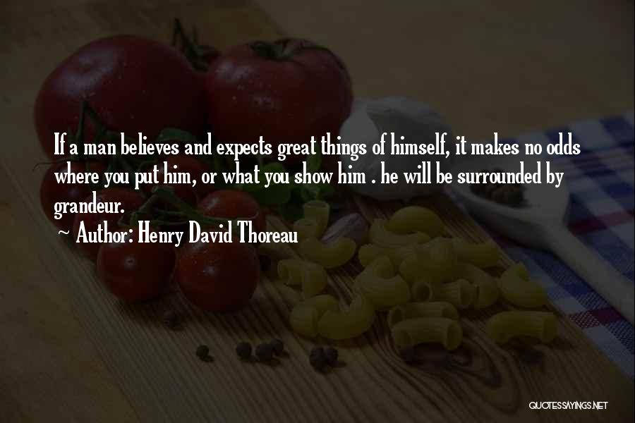 Grandeur Quotes By Henry David Thoreau