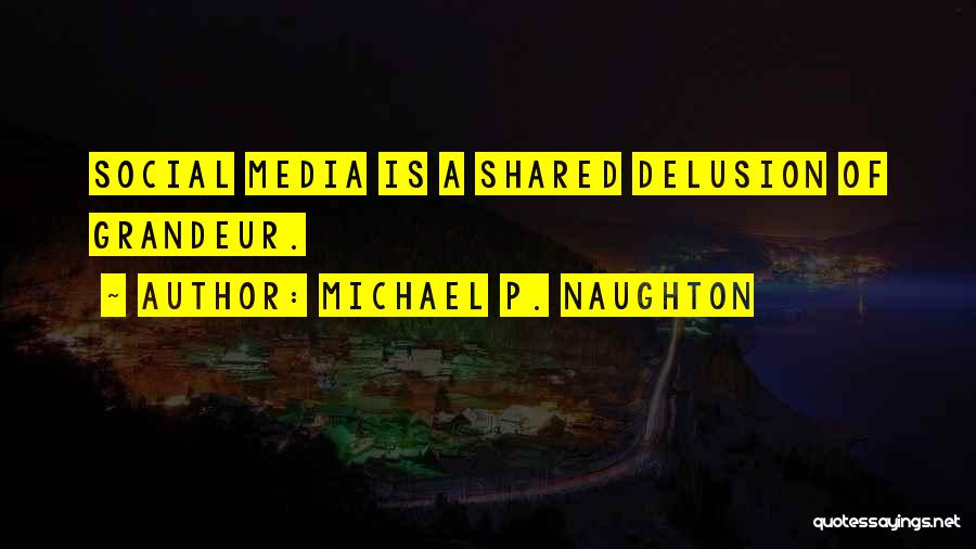 Grandeur Quotes By Michael P. Naughton