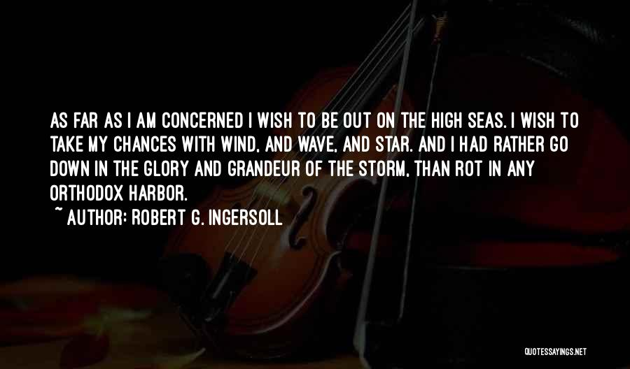Grandeur Quotes By Robert G. Ingersoll