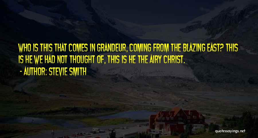 Grandeur Quotes By Stevie Smith