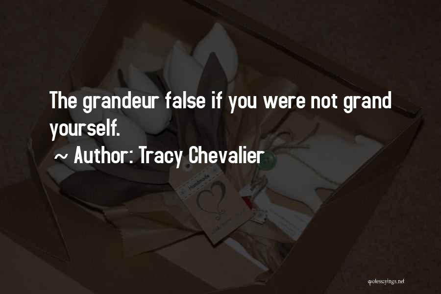 Grandeur Quotes By Tracy Chevalier