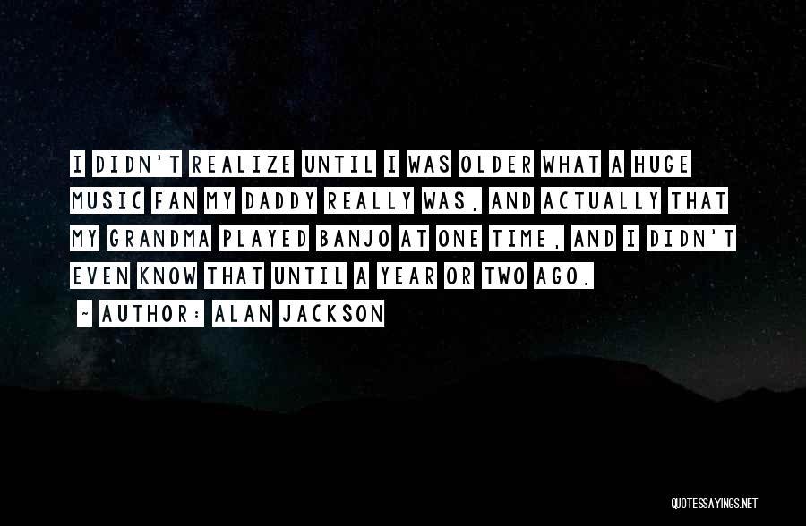 Grandma Quotes By Alan Jackson