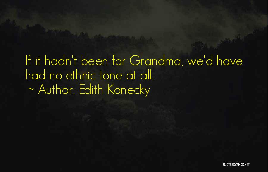 Grandma Quotes By Edith Konecky
