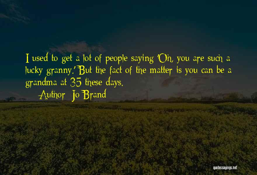 Grandma Quotes By Jo Brand