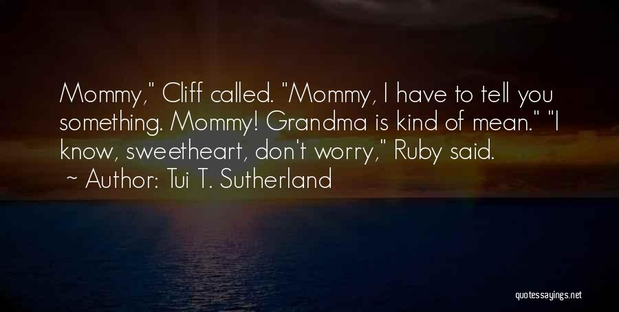 Grandma Quotes By Tui T. Sutherland