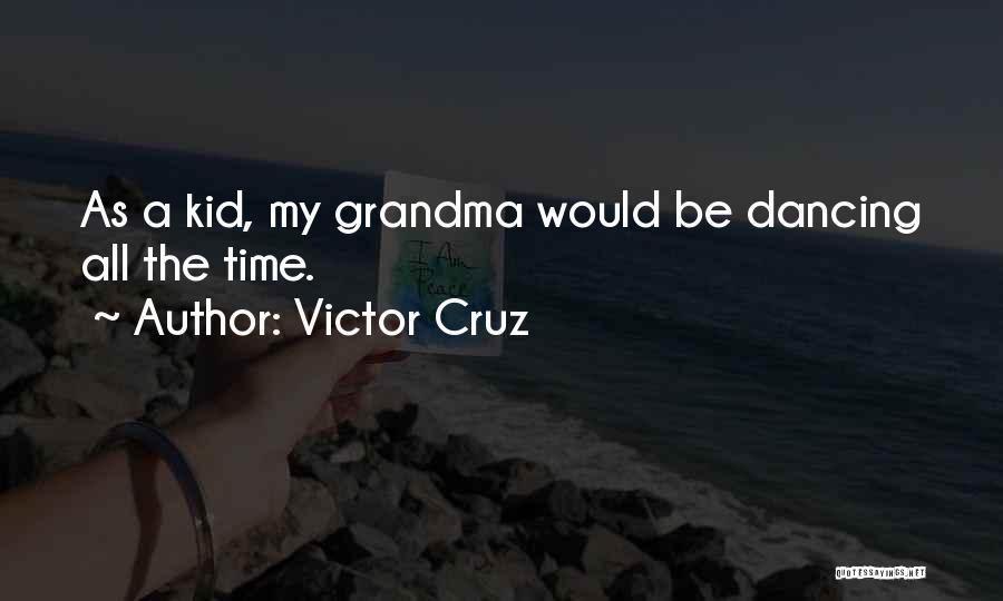 Grandma Quotes By Victor Cruz