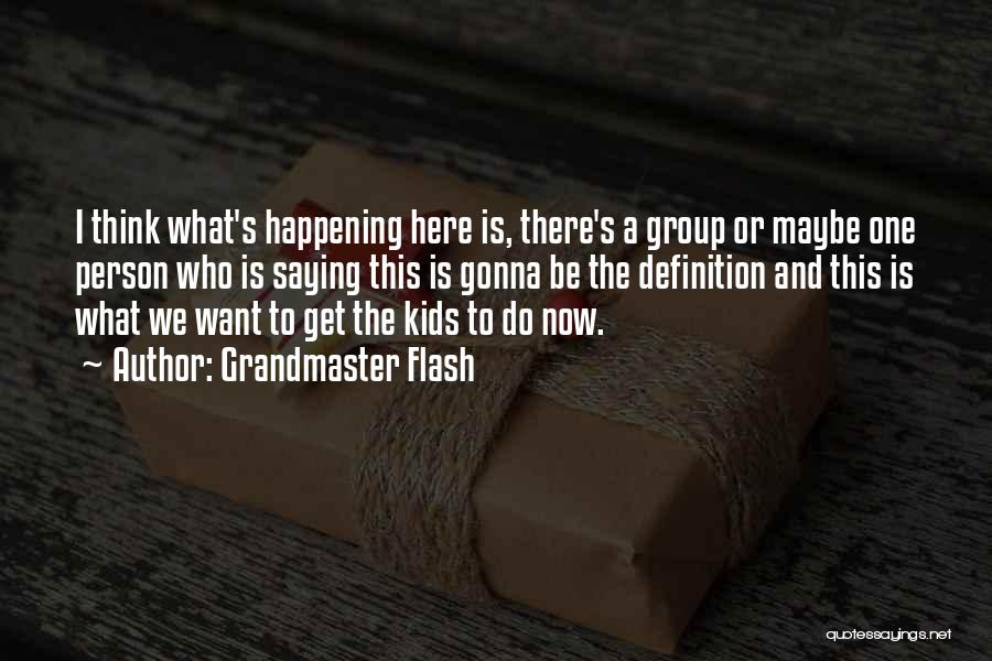 Grandmaster Flash Quotes 1567599
