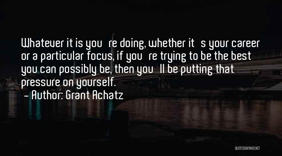 Grant Achatz Quotes 1069358