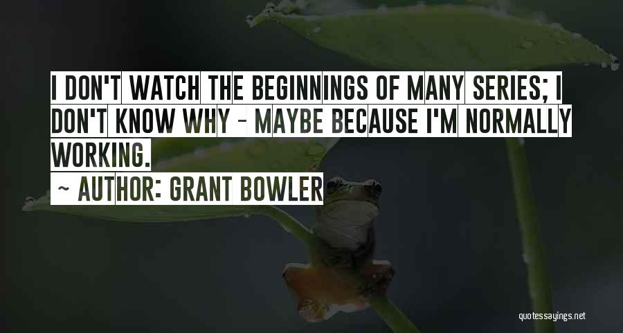 Grant Bowler Quotes 1016604
