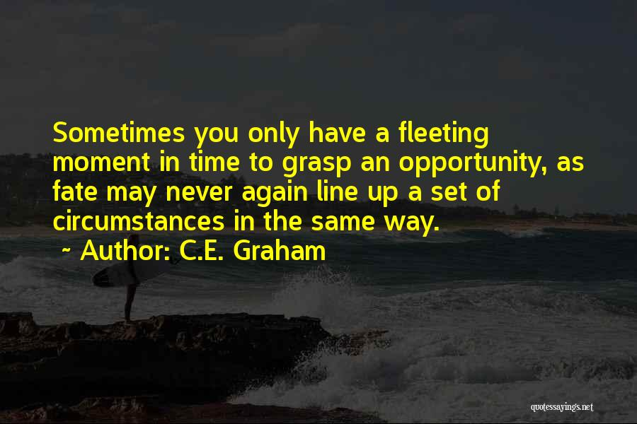 Grasp Opportunity Quotes By C.E. Graham