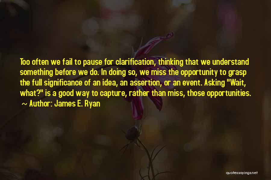 Grasp Opportunity Quotes By James E. Ryan