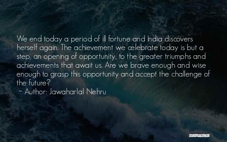 Grasp Opportunity Quotes By Jawaharlal Nehru