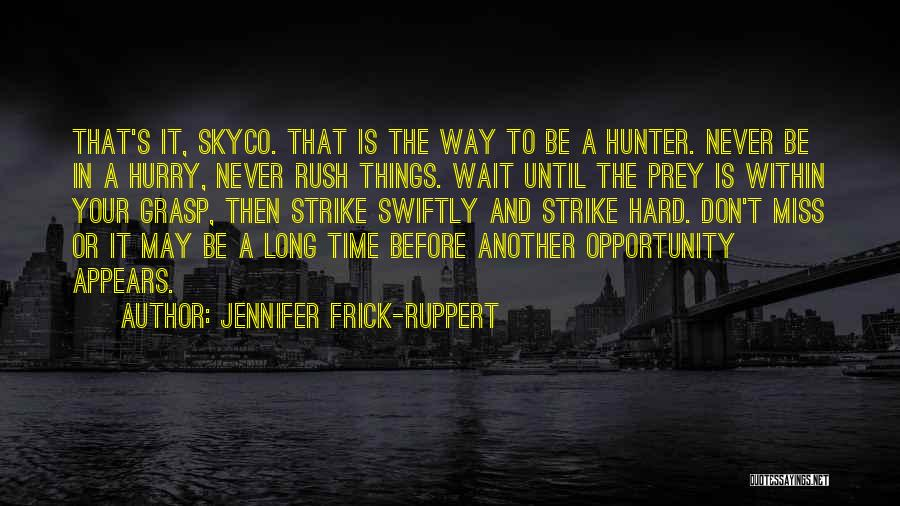 Grasp Opportunity Quotes By Jennifer Frick-Ruppert