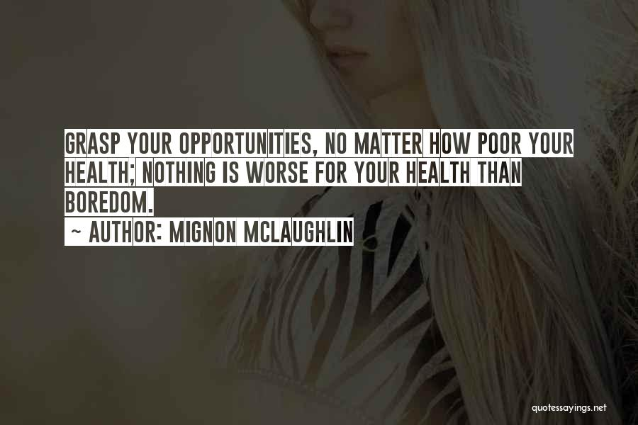 Grasp Opportunity Quotes By Mignon McLaughlin