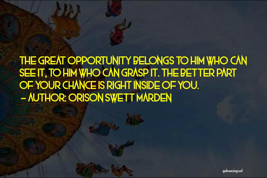 Grasp Opportunity Quotes By Orison Swett Marden